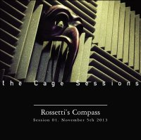 Rossetti�s Compass-The Cage Sessions 01