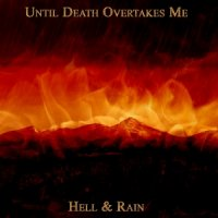 Until Death Overtakes Me — Hell & Rain (2017)