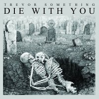 Trevor Something-Die With You