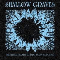The Shallow Graves-Breathing Prayers And Echoes Of Goodbyes
