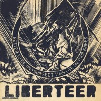 Liberteer — Better To Die On Your Feet Than Live On Your Knees (2012)