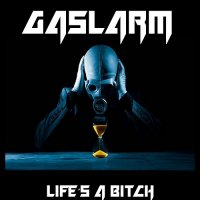 Gaslarm — Life\'s A Bitch (2017)