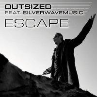 Outsized Feat. Silverwavemusic-Escape