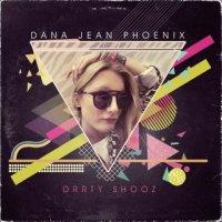 Dana Jean Phoenix — Drrty Shooz (2014)