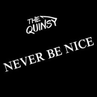 The Quinsy — Never Be Nice (2017)