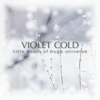 Violet Cold-Little Death Of Huge Universe