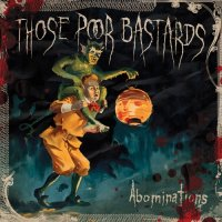 Those Poor Bastards — Abominations (2009)