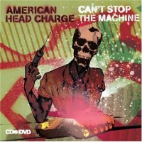 American Head Charge-Cant Stop The Machine