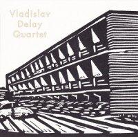Vladislav Delay Quartet — Vladislav Delay Quartet (2011)  Lossless