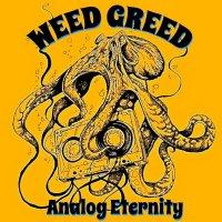 Weed Greed-Analog Eternity