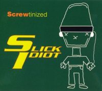 Slick Idiot - Screwtinized