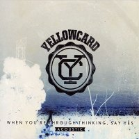 Yellowcard-When You're Through Thinking, Say Yes [Acoustic]