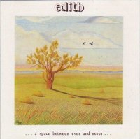 Edith-... A Space Between Ever and Never ...