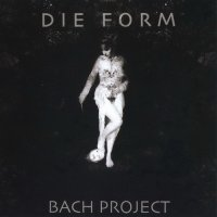 Die Form — Bach Project (2008)