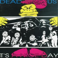 Dead Serious — It\'s A Nice Day (1991)