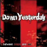 Down Yesterday-Between Black And Red