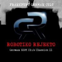 Robotiko Rejekto - German EBM Club Classics II