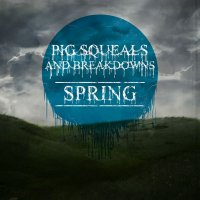 Pig Squeals And Breakdowns-Spring