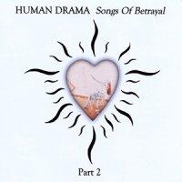 Human Drama - Songs Of Betrayal, Part 2 (1999)