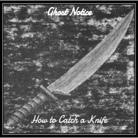 Ghost Notice-How To Catch A Knife