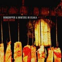 BONGRIPPER &  Winters In Osaka-Meat Ditch