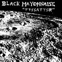 Black Mayonnaise — TTSSATTSR (2004)