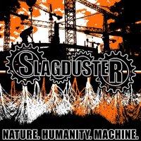 Slagduster-Nature. Humanity. Machine.