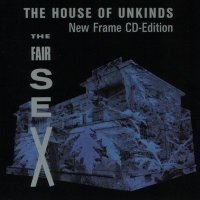 The Fair Sex-The House Of Unkinds [1989 Re-released]