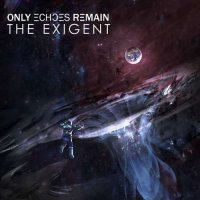 Only Echoes Remain — The Exigent (2017)