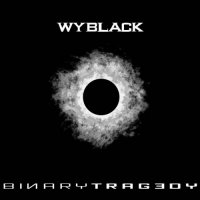 Wyblack - Binary Tragedy