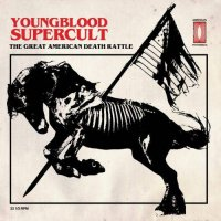 Youngblood Supercult — The Great American Death Rattle (2017)  Lossless