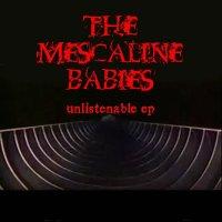 The Mescaline Babies-Unlistenable
