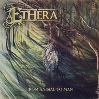 Ethera — From Animal To Man (2016)