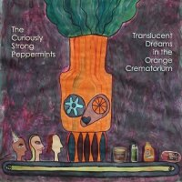 The Curiously Strong Peppermints-Translucent Dreams in the Orange Crematorium