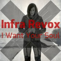 Infra Revox — I Want Your Soul (2014)