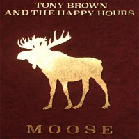 Tony Brown And The Happy Hours — Moose (2017)