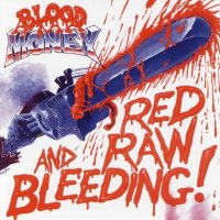 Blood Money-Red Raw And Bleeding!