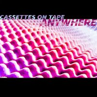 Cassettes On Tape-Anywhere