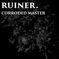 ruiner. and Corroded Master-Untitled (Split)