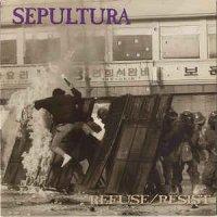 Sepultura-Refuse / Resist