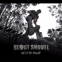 Blunt Shovel — Get In The Ground (2017)