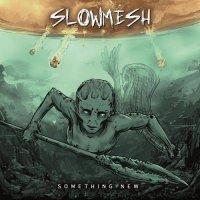 Slowmesh-Something New