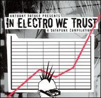 VA — Anthony Rother :  In Electro We Trust — A Datapunk Compilation (2004)
