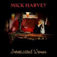 Mick Harvey — Intoxicated Women (2017)