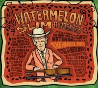 Watermelon Slim & The Workers-The Wheel Man