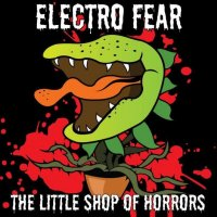 Electro Fear — The Little Shop Of Horrors (2017)
