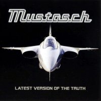 Mustasch-Latest Version Of The Truth