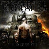 Trigger The Bloodshed-Degenerate