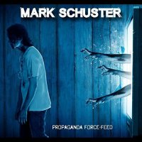 Mark Schuster — Propaganda Force-Feed (2017)